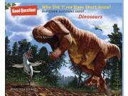 Why Did T. Rex Have Such Short Arms?: And Other Questions About... Dinosaurs (Good Question!)