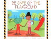 Be Safe on the Playground Be Safe! Heos, Bridget/ Baroncelli, Silvia (Illustrator)