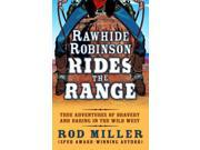 Rawhide Robinson Rides the Range: True Adventures of Bravery and Daring in the Wild West