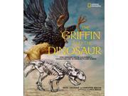 The Griffin and the Dinosaur Binding: Library Publisher: Natl Geographic Soc Childrens books Publish Date: 2014/04/08 Synopsis: A follow-up to If Stones Could Speak traces the research scientist co-author's explorations in Greece and the Gobi Desert for the origins of the mythical griffin, relating the story of the ancient Scythian horsemen and the griffins that were said to have guarded their treasure