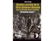 Histoire Secrete De La 101st Airborne Division Binding: Hardcover Publisher: Casemate Pub & Book Dist Llc Publish Date: 2015/10/19 Language: FRENCH Pages: 136 Dimensions: 11.75 x 8.25 x 0.50 Weight: 1.70 ISBN-13: 9782840483496