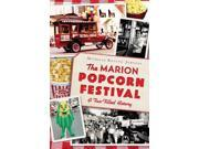 "The Marion Popcorn Festival American Palate Binding: Paperback Publisher: Arcadia Pub Publish Date: 2014/08/26 Synopsis: ""Discover the history of Marion, Ohio's famed Popcorn Festival""-- Language: ENGLISH Pages: 138 Dimensions: 9.25 x 6.00 x 0.50 Weight: 0.70"