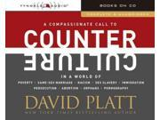 A Compassionate Call to Counter Culture in a World of Poverty, Same-Sex Marriage, Racism, Sex Slavery, Immigration, Abortion, Persecution, Orphans and Pornography Counter Culture Unabridged Platt, Dav