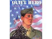 Quiet Hero Binding: Paperback Publisher: Lee & Low Books Publish Date: 2009/05/30 Synopsis: Presents the life of one of the marines who helped raise the United States flag on Iwo Jima during World War II