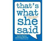 That's What She Said: The Most Versatile Joke on Earth Publisher: Penguin Group USA Publish Date: 5/31/2011 Language: ENGLISH Pages: 175 Weight: 0.48 ISBN-13: 9780452297142 Dewey: 818/.60208