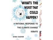 What's the Worst That Could Happen?: A Rational Response to the Climate Change Debate 9SIABBU58D1059