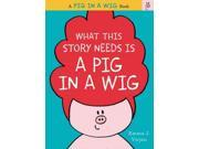 What This Story Needs Is a Pig in a Wig Pig in a Wig