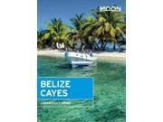 Moon Belize Cayes: Including Ambergris Caye & Caye Caulker (Moon Belize Cayes) 9SIA9UT3YN3437
