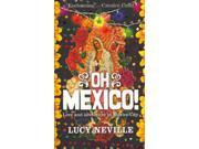 Oh Mexico!: Love and Adventure in Mexico City 9SIV0UN4TD2977