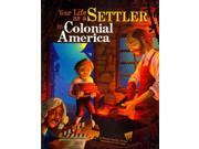Your Life As a Settler in Colonial America (The Way It Was)