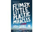 Flimsy Little Plastic Miracles: A True Story