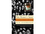 The Rebbe's Army: Inside The World Of Chabad-lubavitch 9SIA9UT4161970