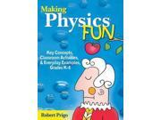 Making Physics Fun: Key Concepts, Classroom Activities, & Everyday Examples, Grades K-8