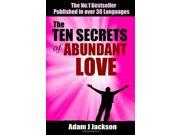 The Ten Secrets of Abundant Love: A timeless parable that will inspire & guide you to the Love of your life