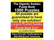 The Gigantic Sudoku Puzzle Book. 1500 Puzzles. Easy through Challenging to Nail Biting and Torturous. Largest Printed Sudoku Puzzle Book ever.: All ... the sudo
