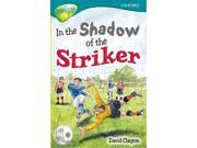 Oxford Reading Tree: Stage 16: TreeTops Stories: In the Shadow of the Striker (Treetops Fiction)