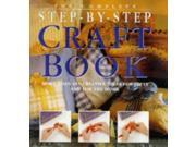 Complete Step by Step Craft Book: More Than 450 Creative Ideas for Gifts and for the Home