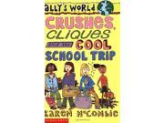 Crushes, Cliques and the Cool School Trip (Ally's World)