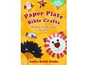 Paper Plate Bible Crafts: 58 Easy-to-do Ideas for 5-7s: More Than 50 Bible-based Crafts for Children