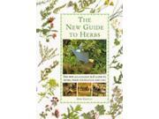 The New Guide to Herbs: The New All-colour A-Z Guide to Herbs, Their Cultivation and Uses