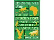 Beyond the Wild Wood: Further Stories from an African Wildlife Sanctuary 9SIABBU54M4060