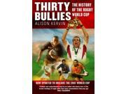 Thirty Bullies: A History of the Rugby World Cup 9SIABBU55B6334