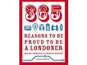 365 Reasons to be Proud to be a Londoner: Magical Moments in London's History 9SIABBU55C8586