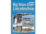 Big Skies Over Lincolnshire: Bygone Memories from Bomber County