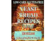 Low-Carb Gluten-Free Yeast Bread Recipes To Slim By: For Weight Loss, Diabetic and Gluten-Free Diets: Volume 2