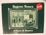 Bygone Buses of Kent and Sussex: v. 1