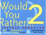 Would You Rather...? 2 Electric Boogaloo: Over 300 More Absolutely Absurd Dilemmas to Ponder 9SIABBU5H44296