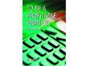 To Be a Profitable Printer