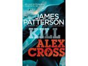 Kill Alex Cross: (Alex Cross 18) 9SIABBU5ZD7838