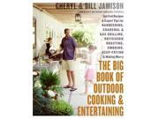 The Big Book of Outdoor Cooking and Entertaining: Spirited Recipes and Expert Tips for Barbecuing, Charcoal and Gas Grilling, Rotisserie Roasting, Smo 9SIABBU62S2911