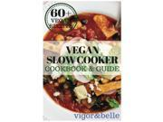 Vegan Slow Cooker Cookbook & Guide: 60+ Delicious Vegan Recipes! Vegan Slow Cooker Recipes, Vegan Snacks & Appetizers, Vegan Desserts, Vegan Breads, Vegan Side 9SIABBU63P8298