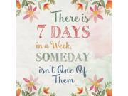 There Is 7 Days In A Week Someday Isnt One Of Them Motivational Square Sign 4 Pack