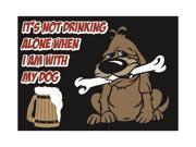 Aluminum Metal It's Not Drinking Alone When I Am With My Dog Alcohol Humor Wall Decoration Large Sign, 12x18