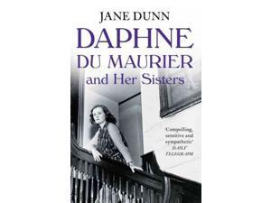 Daphne Du Maurier and Her Sisters Dunn, Jane
