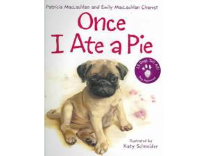 Once I Ate A Pie MacLachlan, Patricia/ Maclachlan, Emily/ Schneider, Katy (Illustrator)
