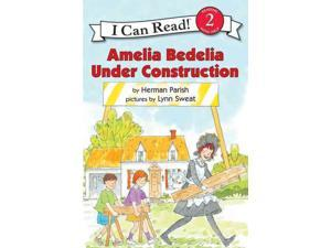 Amelia Bedelia Under Construction I Can Read. Level 2 Reprint Parish, Herman/ Sweat, Lynn (Illustrator)