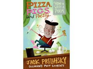 Pizza, Pigs, and Poetry Prelutsky, Jack