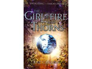 The Girl of Fire and Thorns Girl of Fire and Thorns Carson, Rae