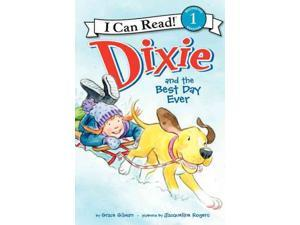 Dixie and the Best Day Ever I Can Read. Level 1 Gilman, Grace/ Rogers, Jacqueline (Illustrator)