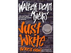 Just Write Myers, Walter Dean/ Workman, Ross (Afterword)