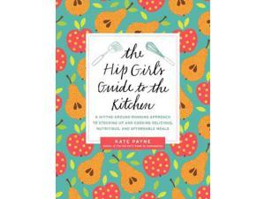 The Hip Girl's Guide to the Kitchen Payne, Kate/ Bone, Eugenia (Foreward By)