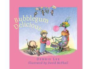 Bubblegum Delicious Lee, Dennis/ McPhail, David (Illustrator)