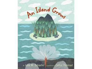 An Island Grows Schaefer, Lola M./ Felstead, Cathie (Illustrator)
