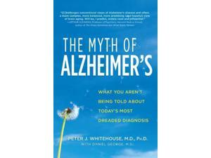 The Myth of Alzheimer's Reprint Whitehouse, Peter J./ George, Daniel