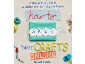 How to Sell Your Crafts Online Sutton, Derrick