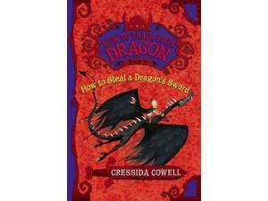 How to Steal a Dragon's Sword How to Train Your Dragon (Heroic Misadventures of Hiccup Horrendous Haddock III) Reprint Cowell, Cressida